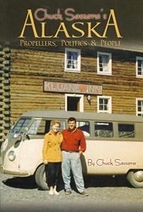 """Chuck Sassara's Alaska: Propellers, Politics & People"""