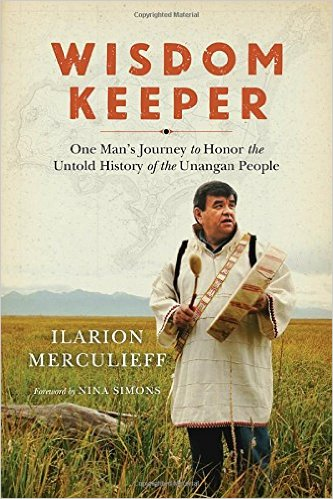 Wisdom Keeper: One Man's Journey to Honor the Untold History of the Unangan People by Ilarion Merculieff (Book cover photo courtesy of Amazon)