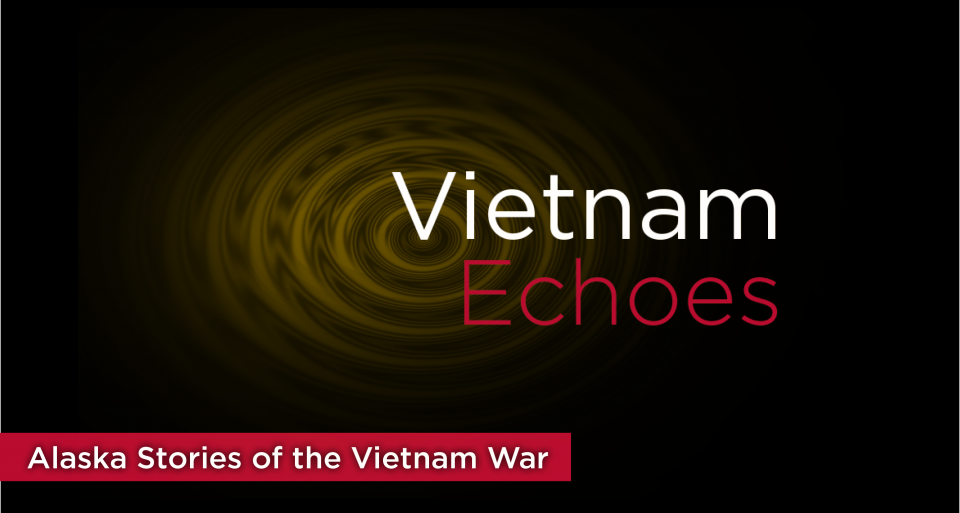 Vietnam Echoes  |  A Project of Alaska Public Media