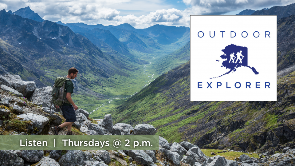 Listen to Outdoor Explorer, Thursdays at 2 p.m. on Alaska Public Media TV (KSKA  91.1 FM).