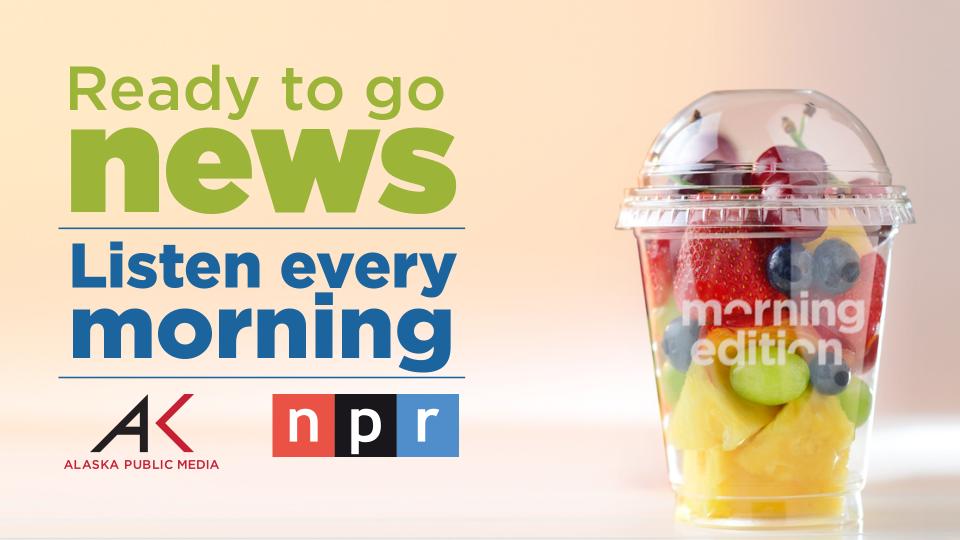 Morning Edition on Alaska Public Media