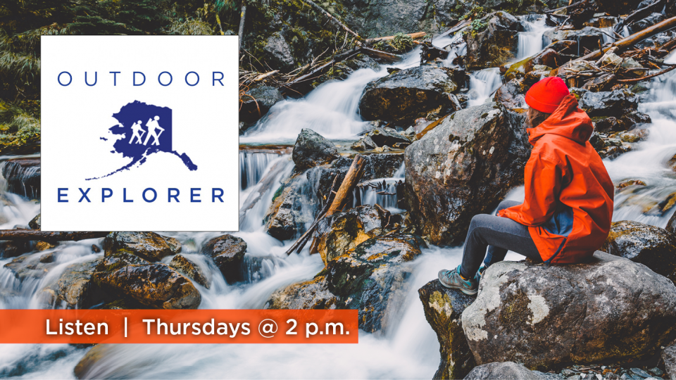 Hear Outdoor Explorer on Thursdays on Alaska Public Media