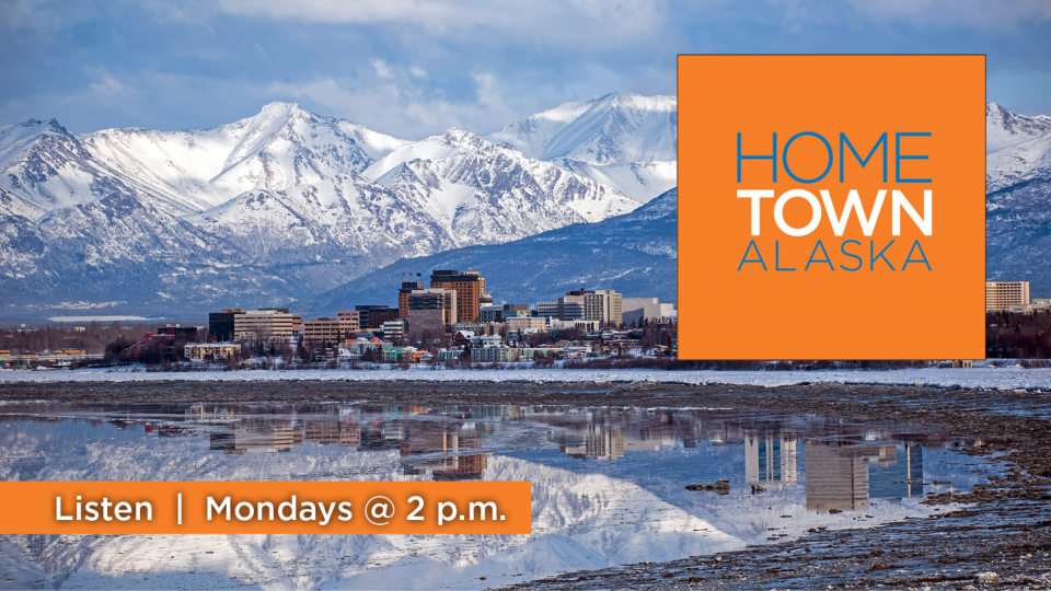Listen to Hometown, Alaska Mondays at 2 p.m. on Alaska Public Media (KSKA 91.1 FM)