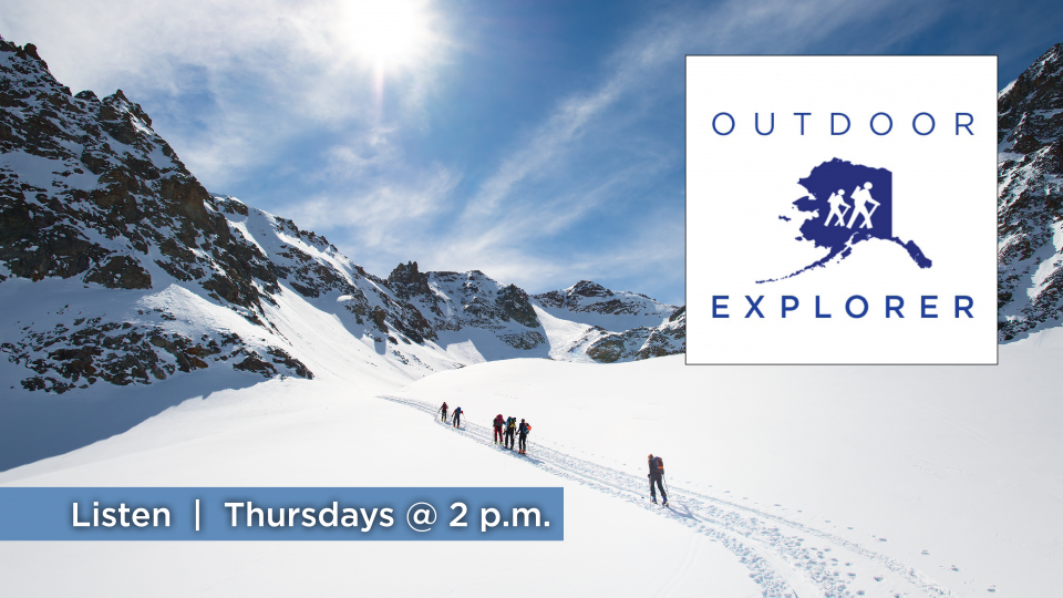 Listen to Outdoor Explorer, Thursdays at 2 p.m. on Alaska Public Media (KSKA 91.1 FM).