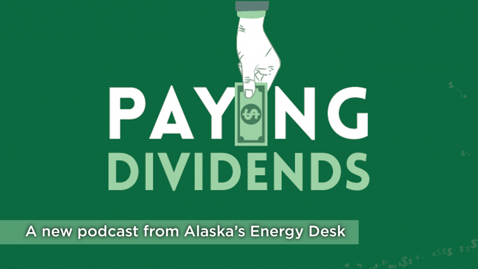 Listen to Paying Dividends, a new podcast from Alaska's Energy Desk.