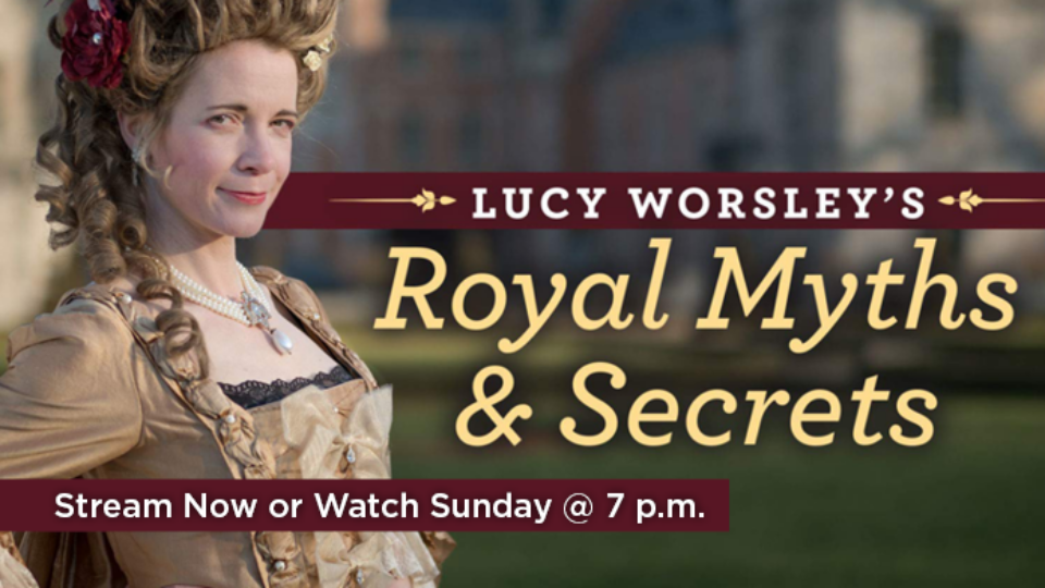 Watch Lucy Worsleys Royal Myths and Secrets Sunday at 7 p.m. or stream now.